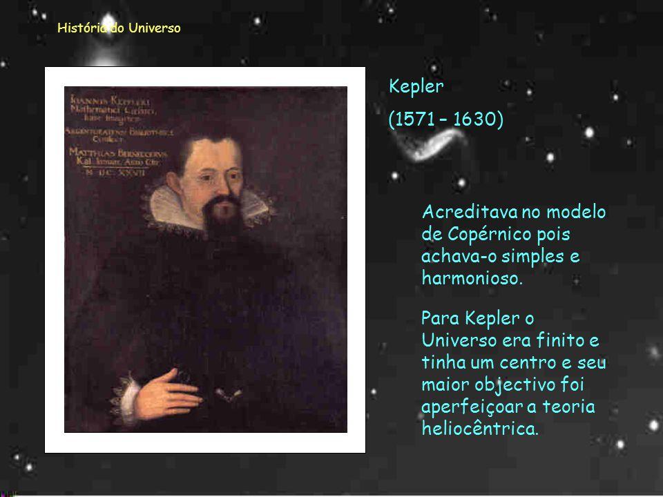 Acreditava no modelo de Copérnico pois achava-o simples e harmonioso.