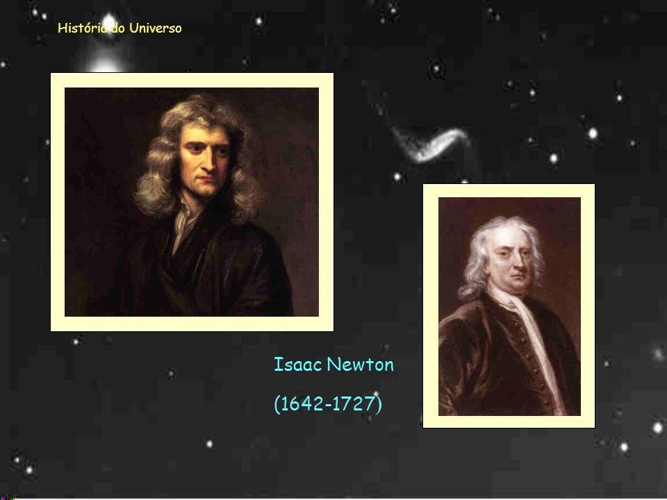 História do Universo Isaac Newton (1642-1727)