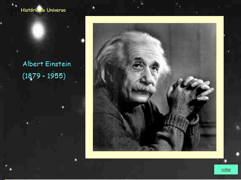 História do Universo Albert Einstein (1879 – 1955) voltar