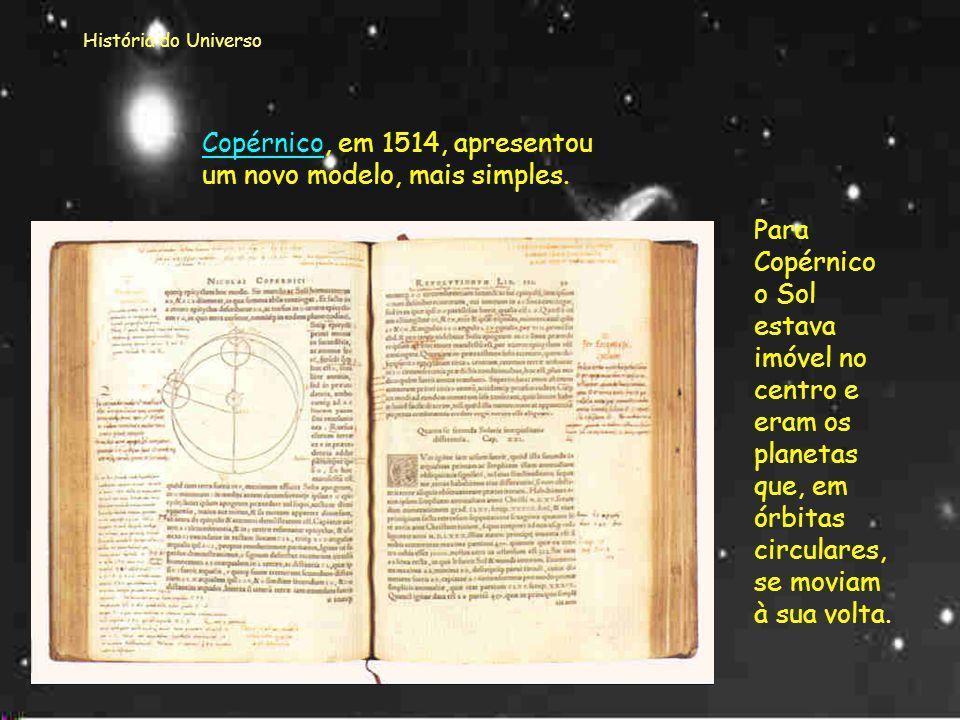 Copérnico, em 1514, apresentou um novo modelo, mais simples.