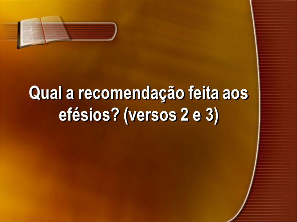 Qual a recomendação feita aos efésios (versos 2 e 3)