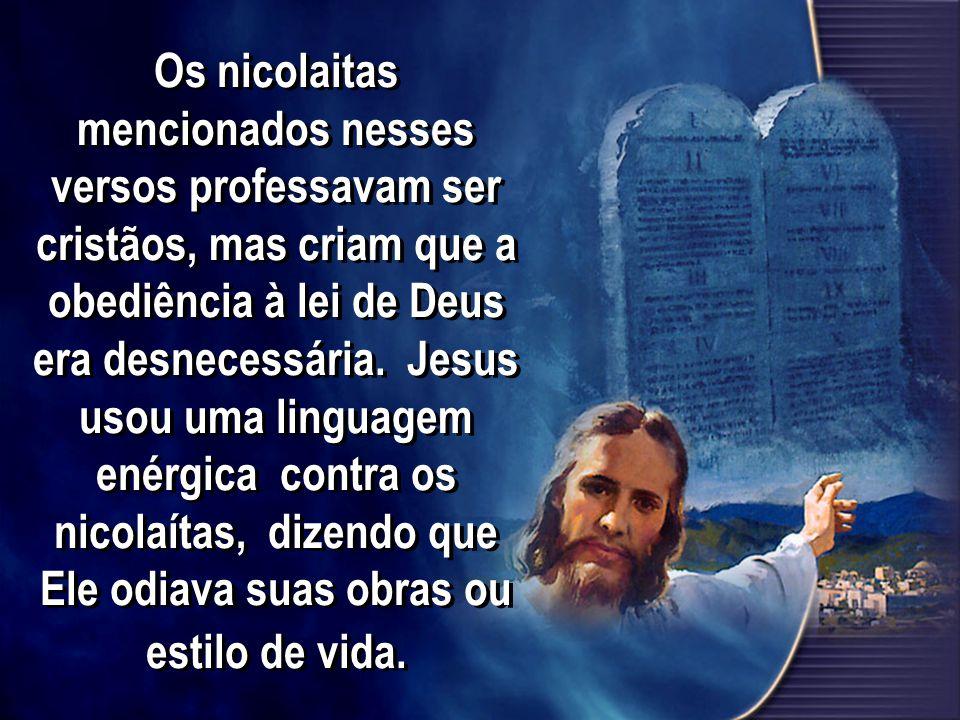 Os nicolaitas mencionados nesses versos professavam ser cristãos, mas criam que a obediência à lei de Deus era desnecessária.