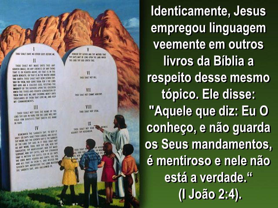 Identicamente, Jesus empregou linguagem veemente em outros livros da Bíblia a respeito desse mesmo tópico.