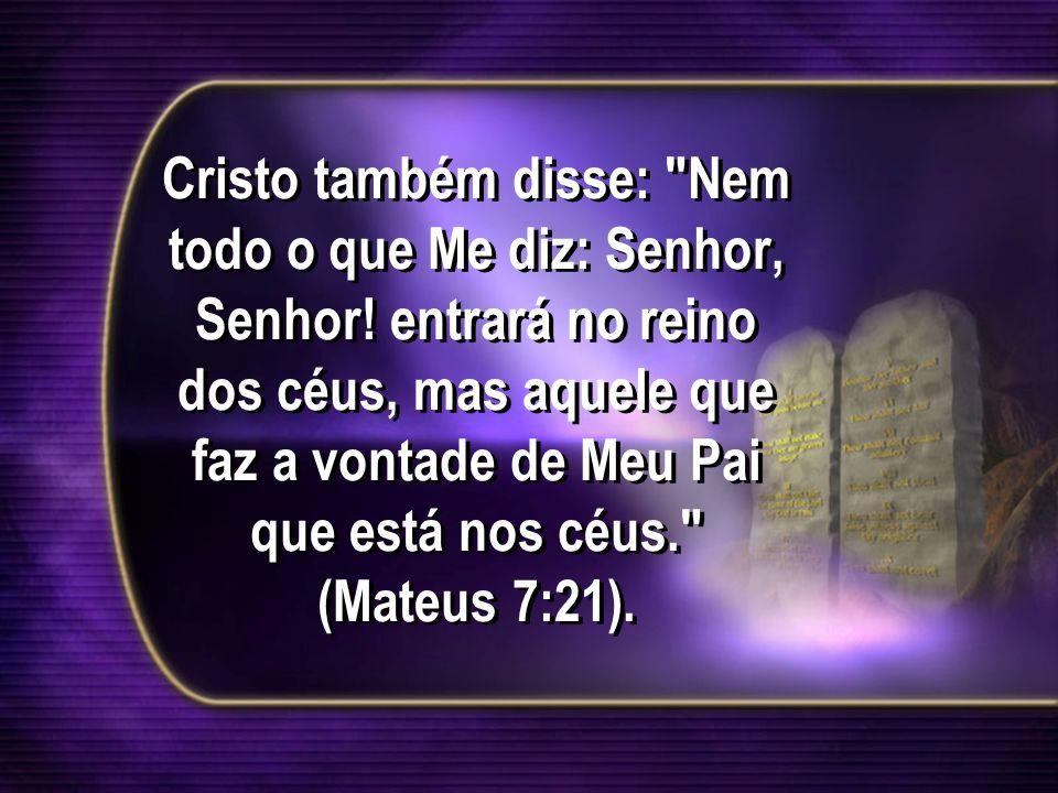 Cristo também disse: Nem todo o que Me diz: Senhor, Senhor