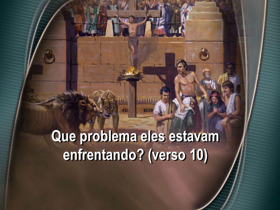Que problema eles estavam enfrentando (verso 10)