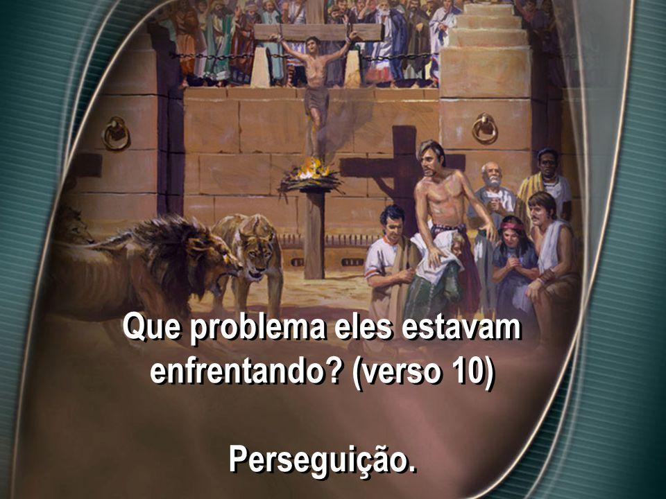 Que problema eles estavam enfrentando (verso 10) Perseguição.