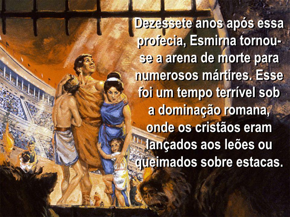 Dezessete anos após essa profecia, Esmirna tornou-se a arena de morte para numerosos mártires.