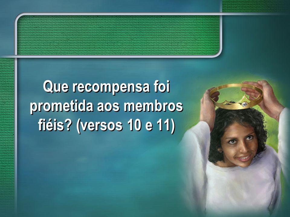 Que recompensa foi prometida aos membros fiéis (versos 10 e 11)