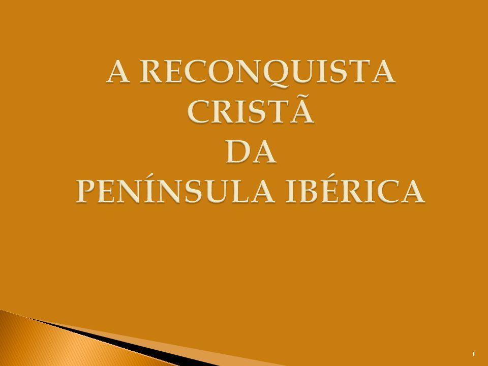 A RECONQUISTA CRISTÃ DA PENÍNSULA IBÉRICA