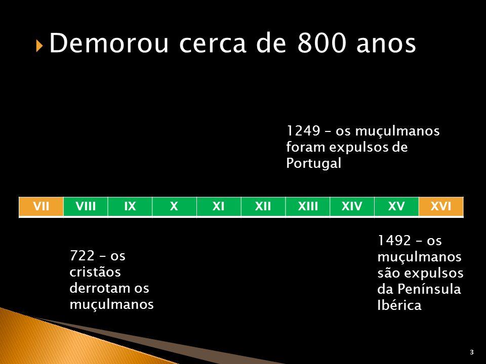 Demorou cerca de 800 anos 1249 – os muçulmanos foram expulsos de Portugal. VII. VIII. IX. X. XI.