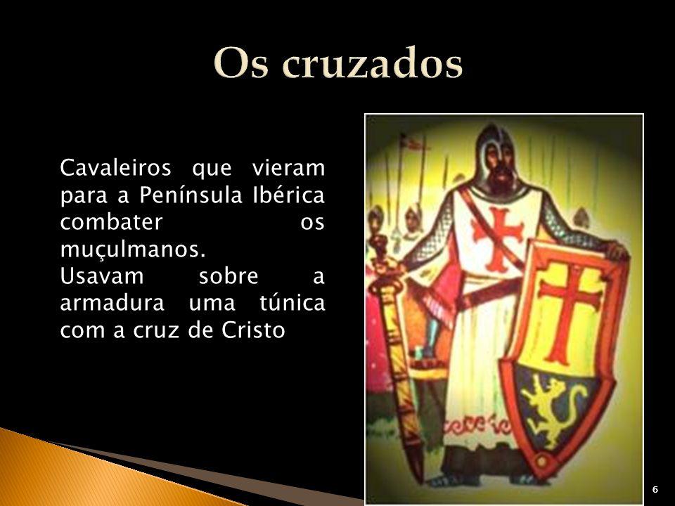 Os cruzados Cavaleiros que vieram para a Península Ibérica combater os muçulmanos. Usavam sobre a armadura uma túnica com a cruz de Cristo.
