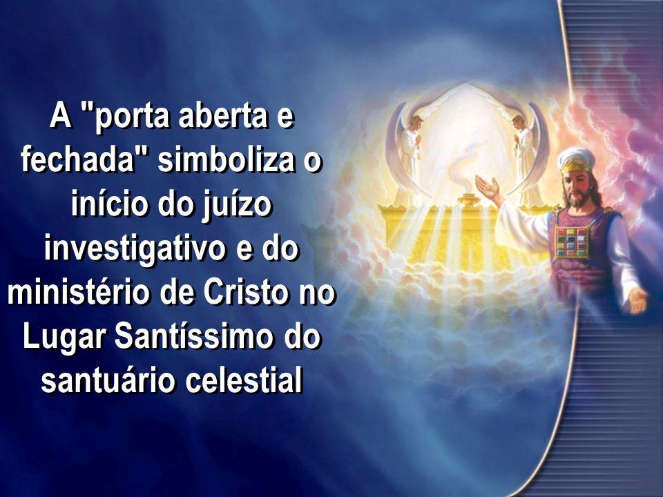 A porta aberta e fechada simboliza o início do juízo investigativo e do ministério de Cristo no Lugar Santíssimo do santuário celestial