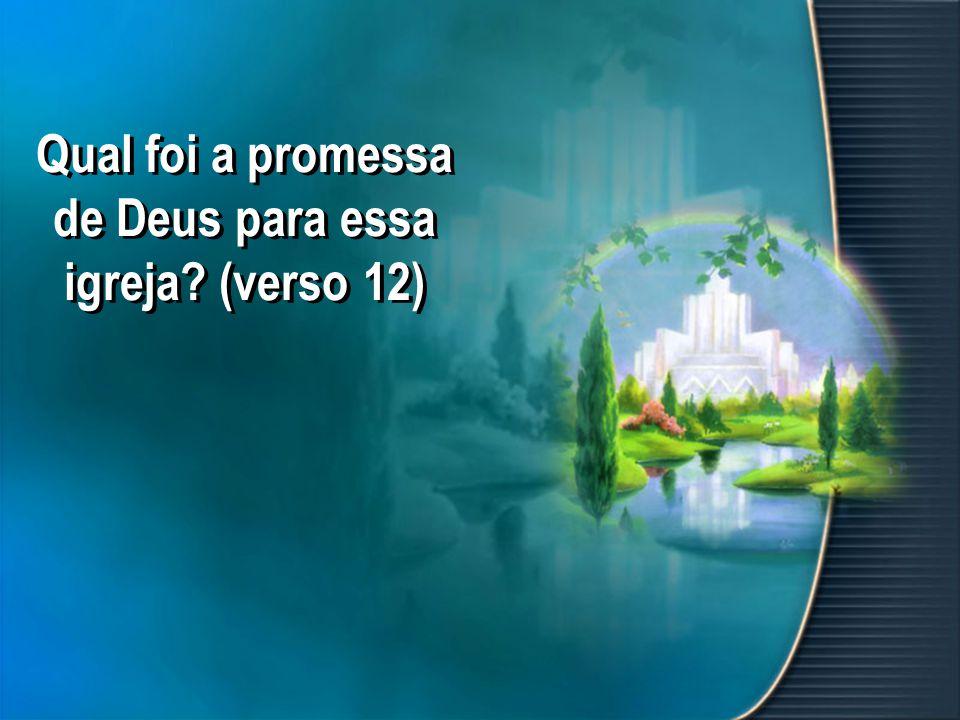 Qual foi a promessa de Deus para essa igreja (verso 12)
