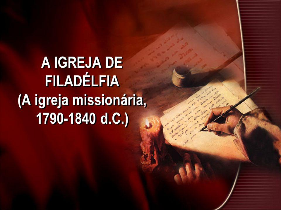 A IGREJA DE FILADÉLFIA (A igreja missionária, 1790-1840 d.C.)