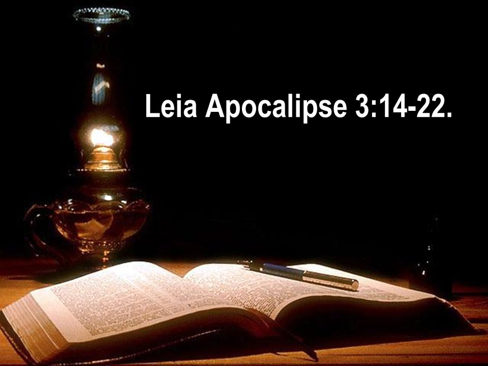 Leia Apocalipse 3:14-22.