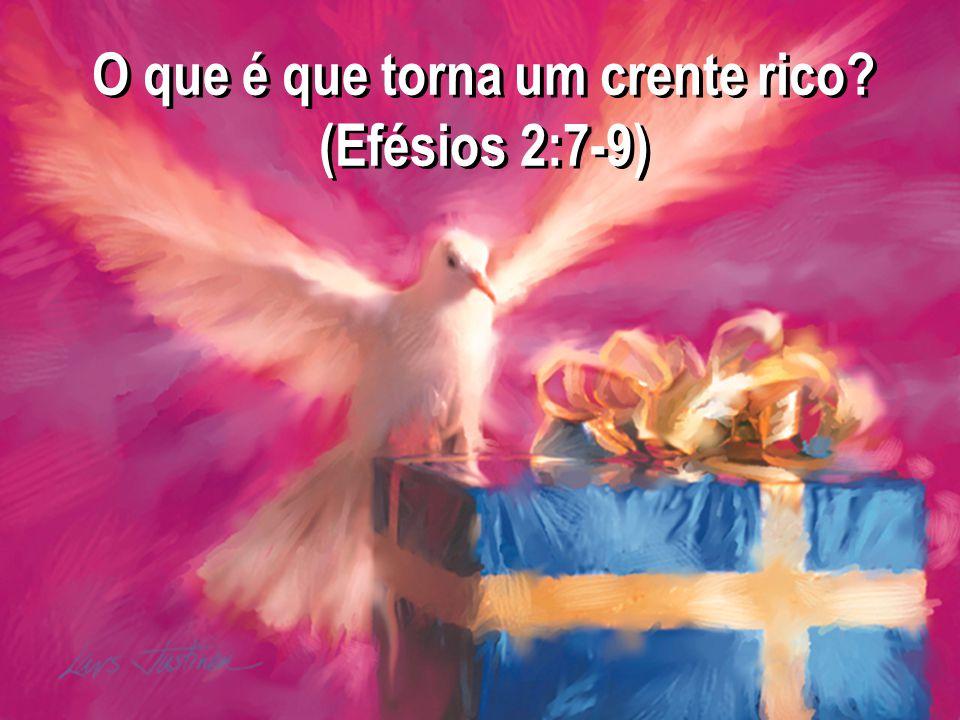 O que é que torna um crente rico (Efésios 2:7-9)