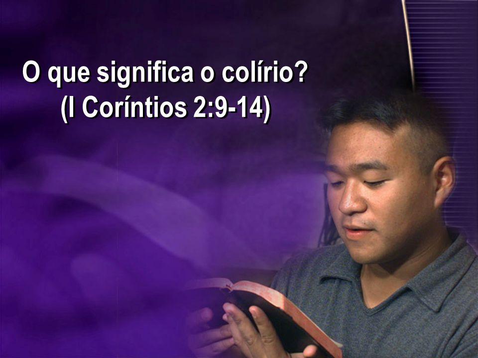 O que significa o colírio (I Coríntios 2:9-14)