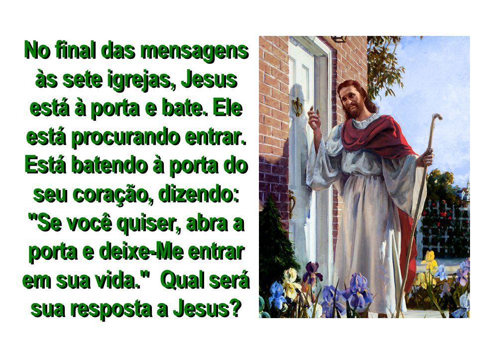 No final das mensagens às sete igrejas, Jesus está à porta e bate