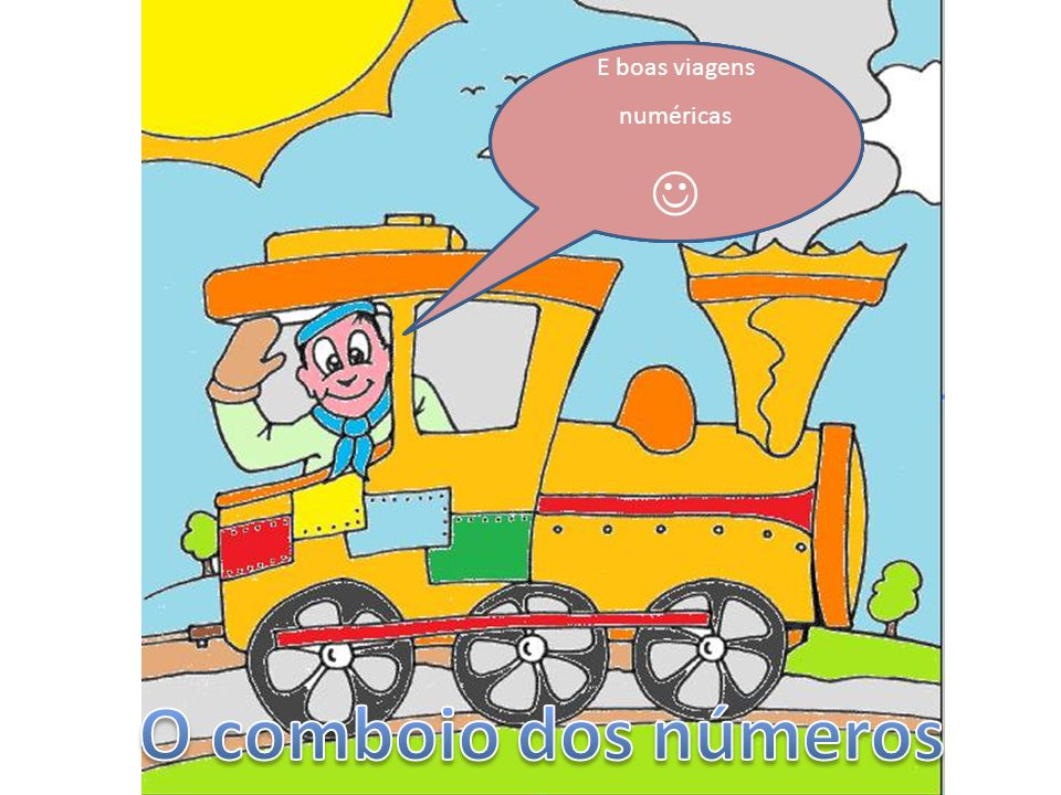 O comboio dos números  E boas viagens numéricas