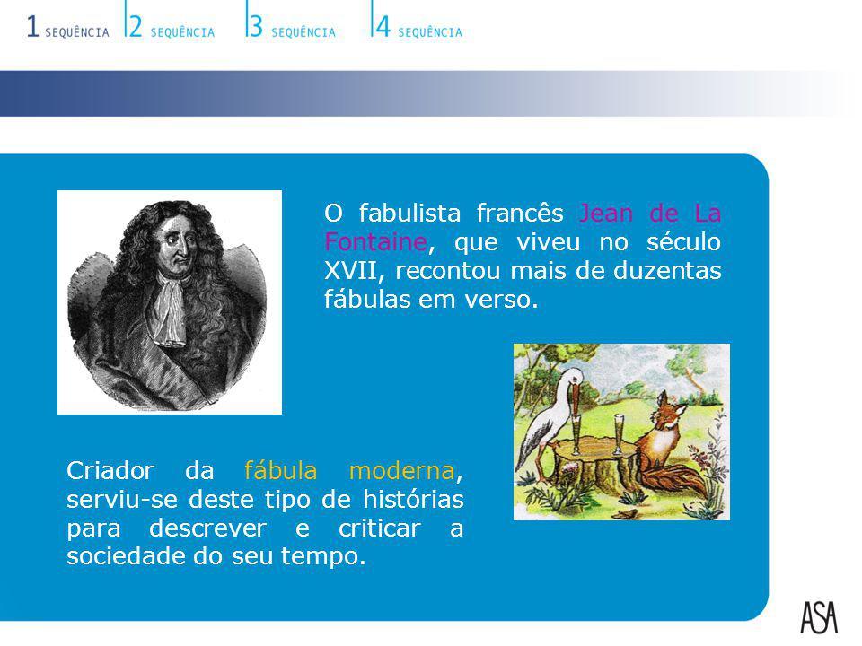 O fabulista francês Jean de La Fontaine, que viveu no século XVII, recontou mais de duzentas fábulas em verso.