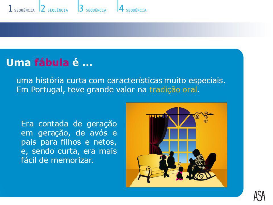Uma fábula é … uma história curta com características muito especiais. Em Portugal, teve grande valor na tradição oral.