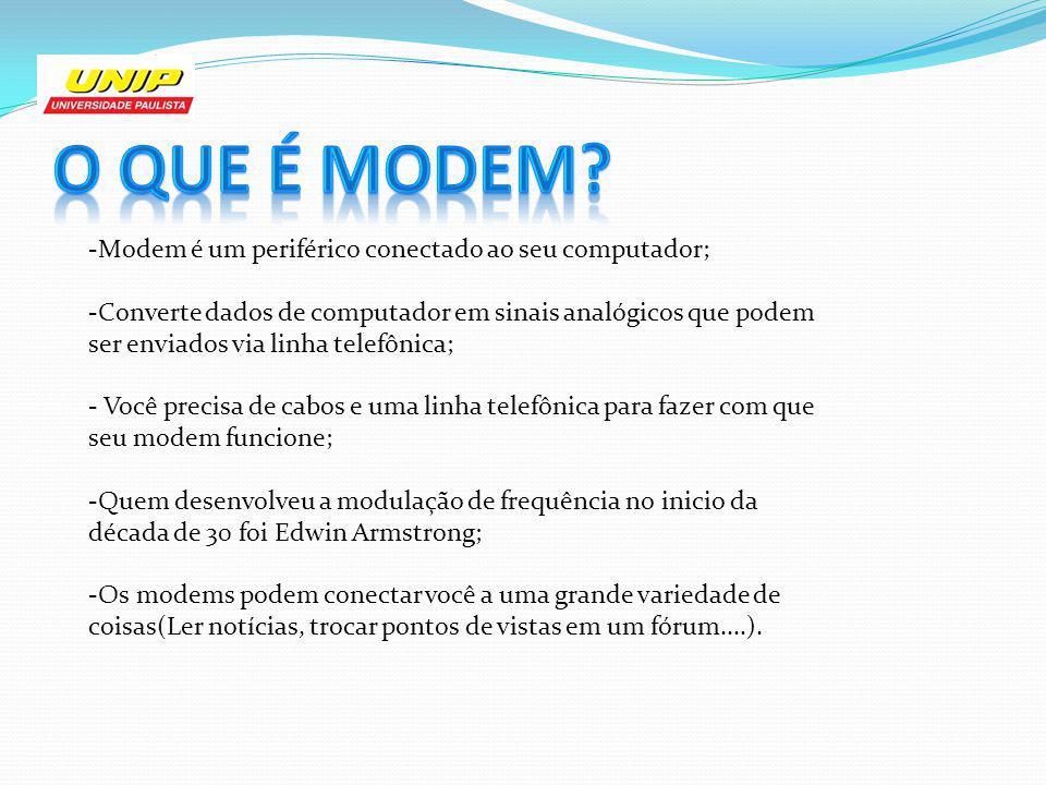 O que é Modem -Modem é um periférico conectado ao seu computador;