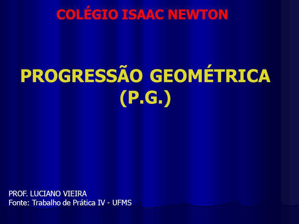 PROGRESSÃO GEOMÉTRICA (P.G.)