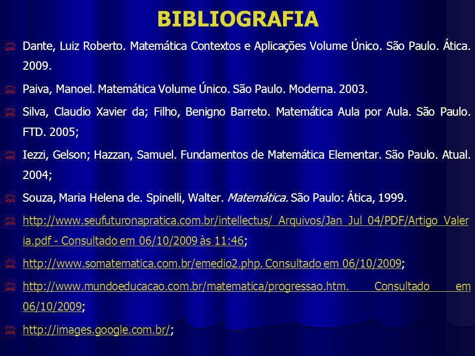BIBLIOGRAFIA Dante, Luiz Roberto. Matemática Contextos e Aplicações Volume Único. São Paulo. Ática. 2009.