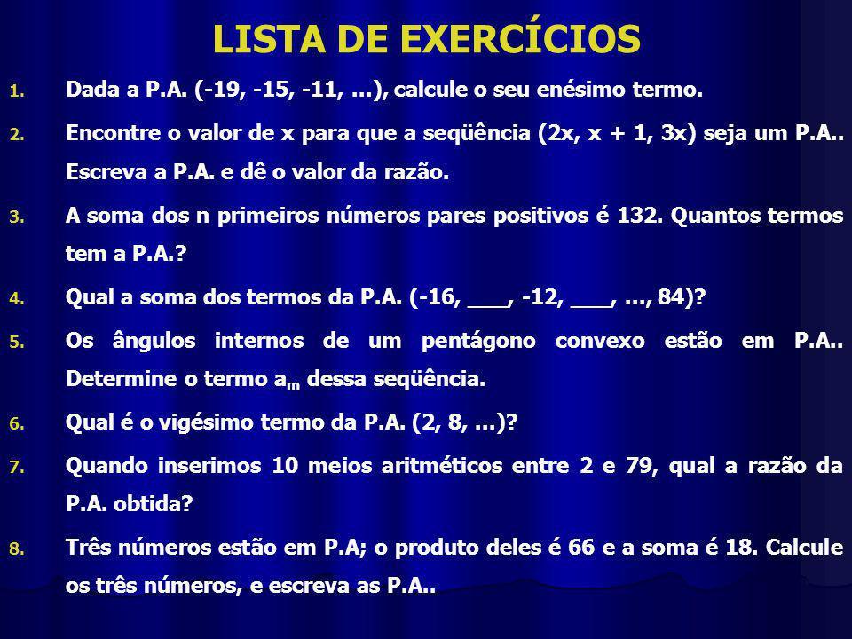 LISTA DE EXERCÍCIOS Dada a P.A. (-19, -15, -11, ...), calcule o seu enésimo termo.