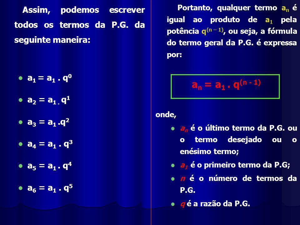 an = a1 . q(n - 1) a1 = a1 . q0 a2 = a1 . q1 a3 = a1 .q2 a4 = a1 . q3