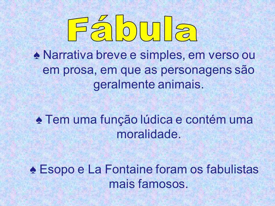 Fábula ♠ Narrativa breve e simples, em verso ou em prosa, em que as personagens são geralmente animais.