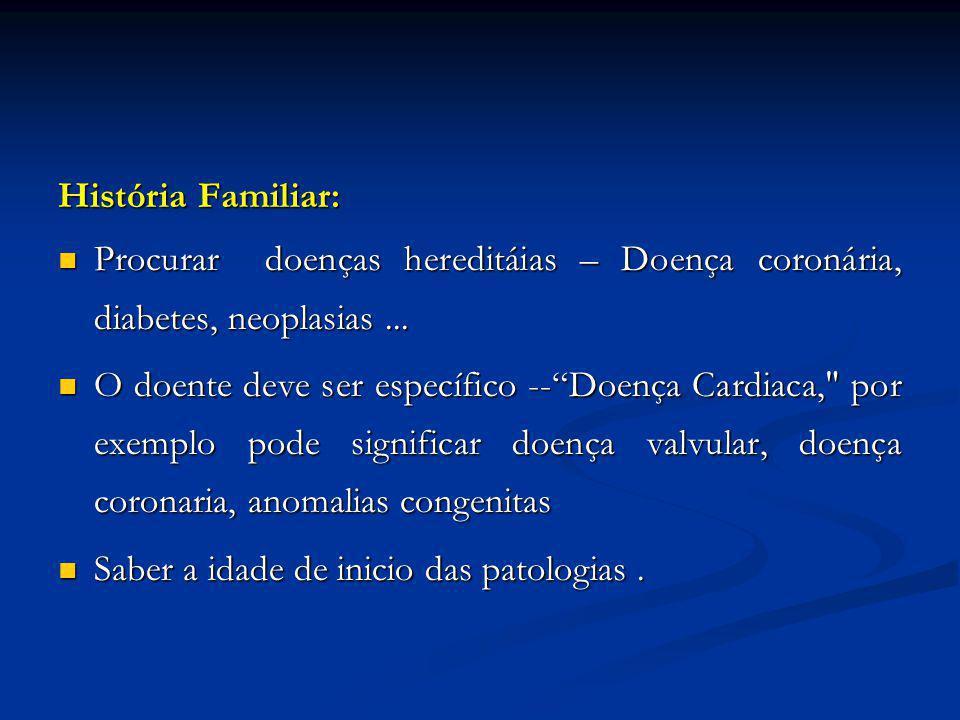História Familiar: Procurar doenças hereditáias – Doença coronária, diabetes, neoplasias ...