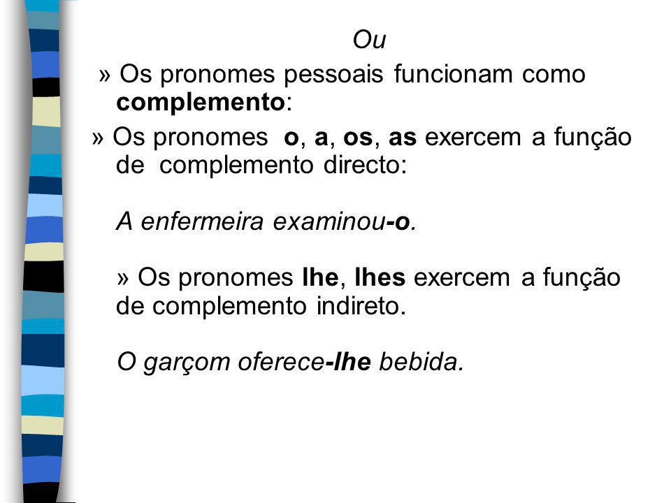 Ou » Os pronomes pessoais funcionam como complemento: