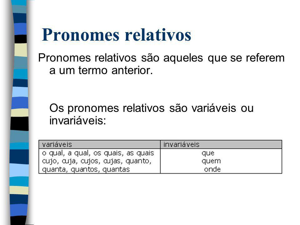 Pronomes relativos Pronomes relativos são aqueles que se referem a um termo anterior.