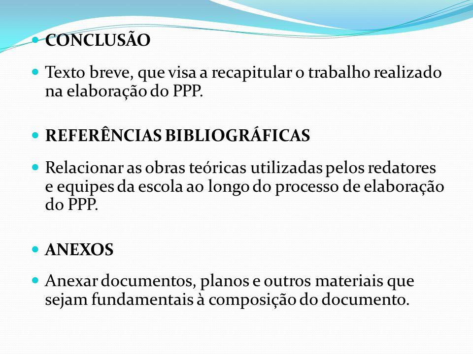 CONCLUSÃO Texto breve, que visa a recapitular o trabalho realizado na elaboração do PPP. REFERÊNCIAS BIBLIOGRÁFICAS.