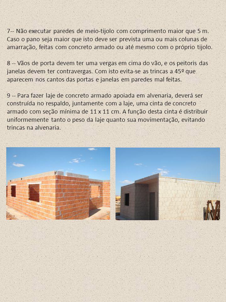 7-- Não executar paredes de meio-tijolo com comprimento maior que 5 m