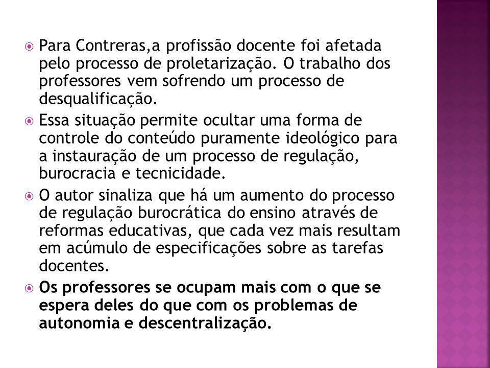 Para Contreras,a profissão docente foi afetada pelo processo de proletarização. O trabalho dos professores vem sofrendo um processo de desqualificação.