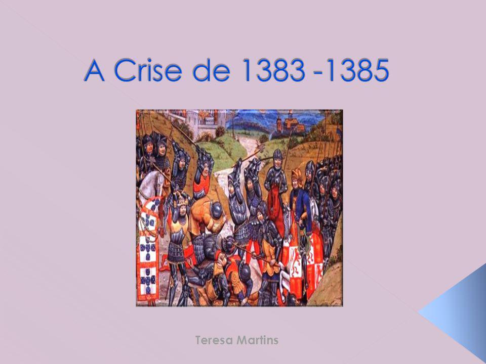A Crise de 1383 -1385 Teresa Martins