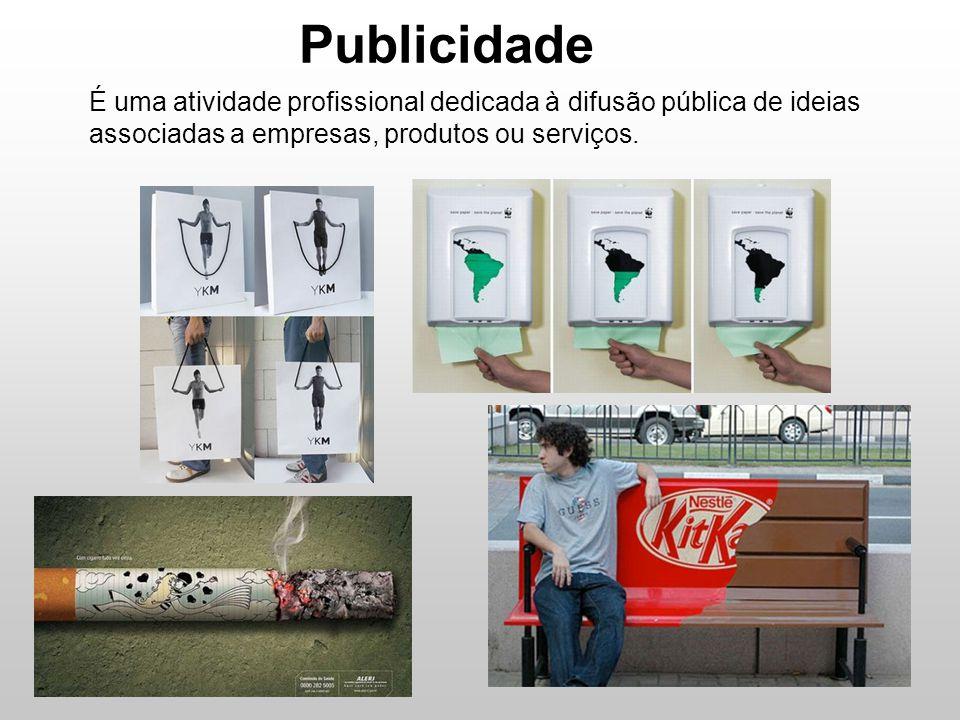 Publicidade É uma atividade profissional dedicada à difusão pública de ideias associadas a empresas, produtos ou serviços.