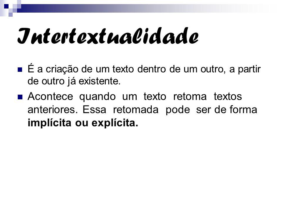 Intertextualidade É a criação de um texto dentro de um outro, a partir de outro já existente.