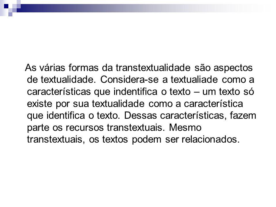 As várias formas da transtextualidade são aspectos de textualidade