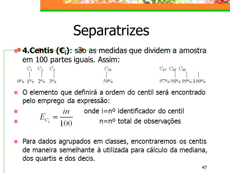 Separatrizes 4.Centis (Ci): são as medidas que dividem a amostra em 100 partes iguais. Assim:
