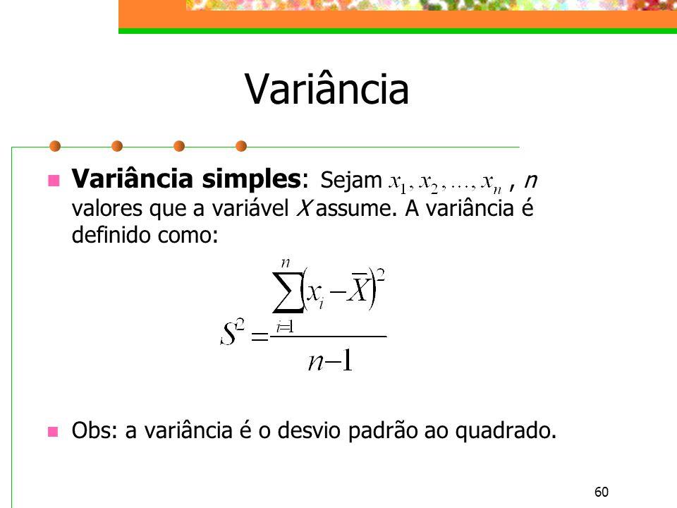 Variância Variância simples: Sejam , n valores que a variável X assume. A variância é definido como: