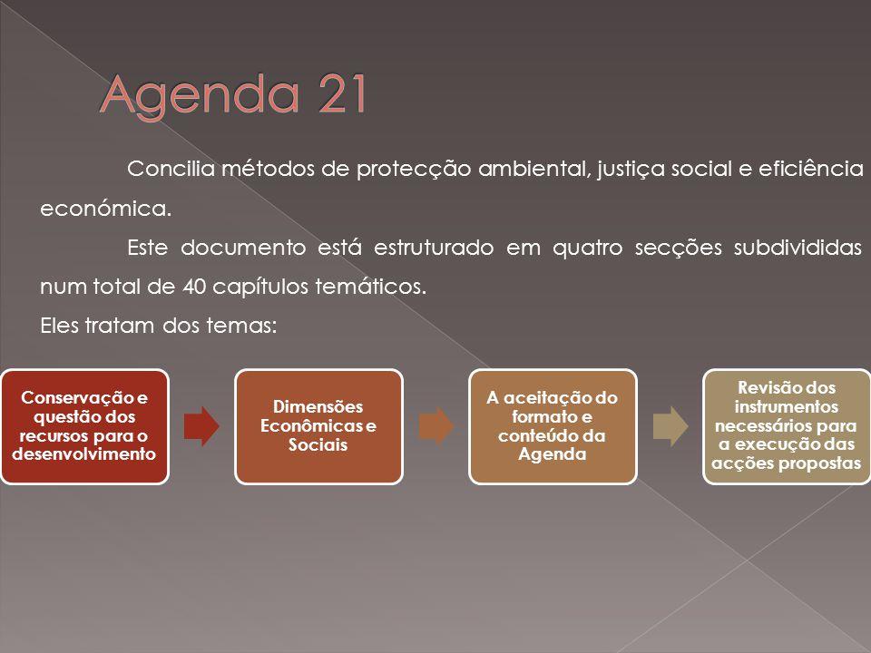 Agenda 21 Concilia métodos de protecção ambiental, justiça social e eficiência económica.