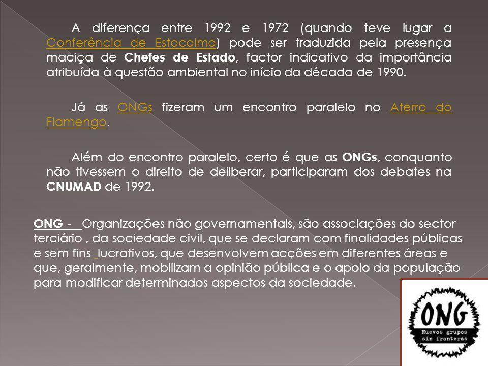 A diferença entre 1992 e 1972 (quando teve lugar a Conferência de Estocolmo) pode ser traduzida pela presença maciça de Chefes de Estado, factor indicativo da importância atribuída à questão ambiental no início da década de 1990. Já as ONGs fizeram um encontro paralelo no Aterro do Flamengo. Além do encontro paralelo, certo é que as ONGs, conquanto não tivessem o direito de deliberar, participaram dos debates na CNUMAD de 1992.