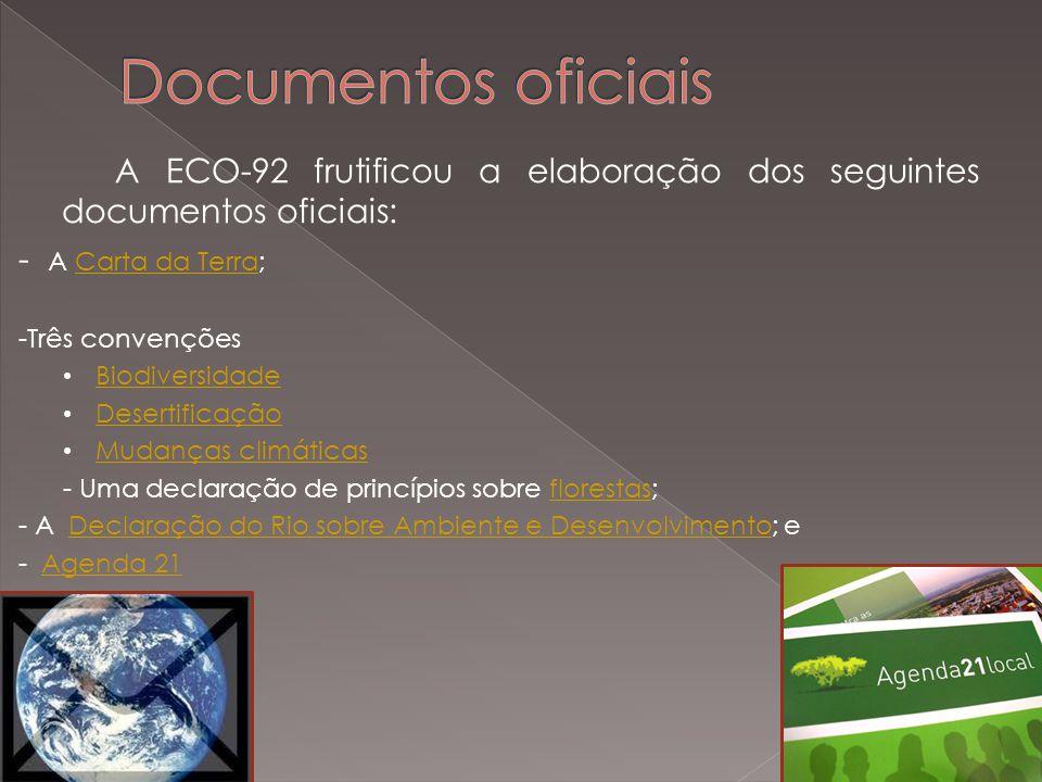 Documentos oficiais A ECO-92 frutificou a elaboração dos seguintes documentos oficiais: - A Carta da Terra;