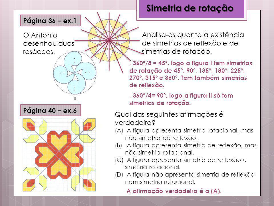 Simetria de rotação Página 36 – ex.1 O António desenhou duas rosáceas.