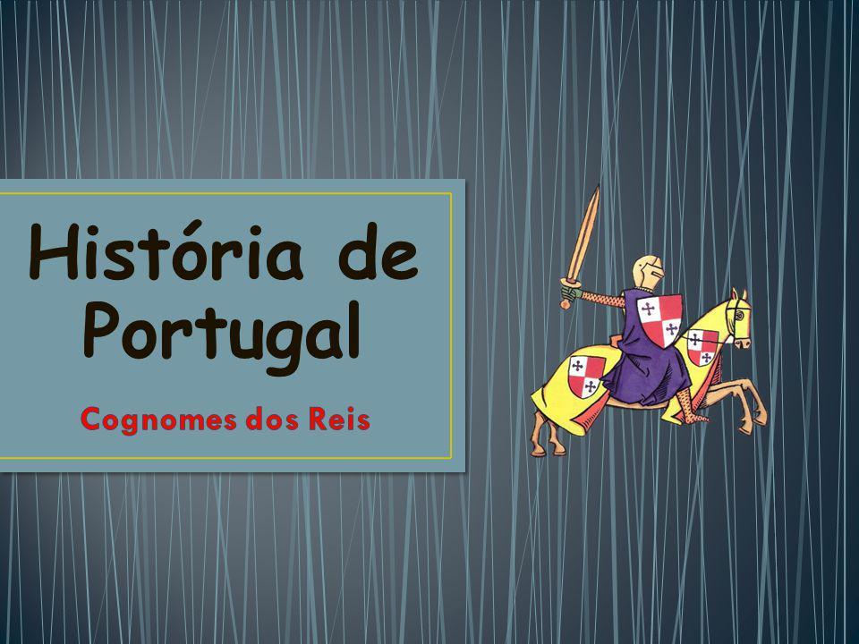 História de Portugal Cognomes dos Reis