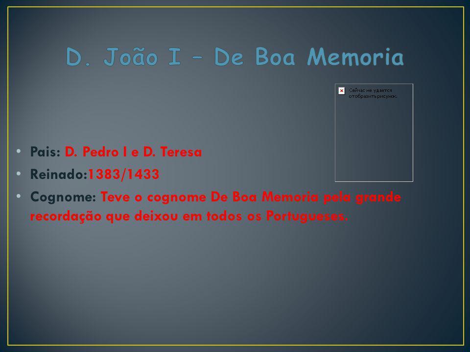 D. João I – De Boa Memoria Pais: D. Pedro I e D. Teresa