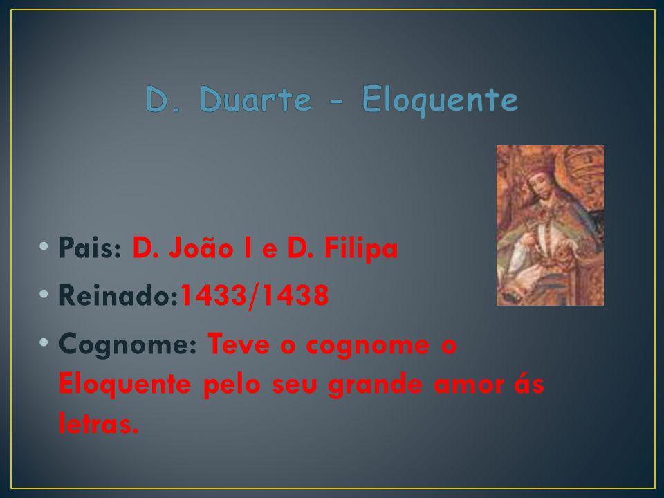 D. Duarte - Eloquente Pais: D. João I e D. Filipa.